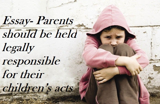 should parents be responsible A number of states hold parents liable for minor children's acts, and even in new jersey, parents can sometimes be responsible for monetary damages caused by their children.