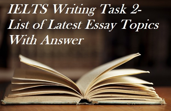 ielts writing task list of latest essay topics answer
